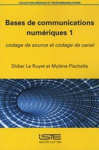 Didier Le Ruyet et Mylène Pischella - Bases de communications numériques - Tome 1, Codage de source et codage de canal.