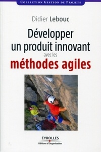 Didier Lebouc - Développer un produit innovant avec les méthodes agiles.