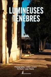 Didier Leclerc et Jean Fleury - Lumineuses ténèbres - Le cimetière protestant de Nîmes.