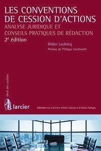 Didier Leclercq - Les conventions de cessions d'actions - Analyse juridique et conseils pratiques de rédaction.