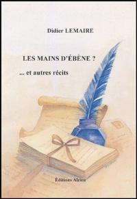 Didier Lemaire - Les mains d'ébène... et autres récits.