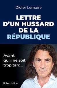 Didier Lemaire - Lettre d'un hussard de la République - Avant qu'il ne soit trop tard.