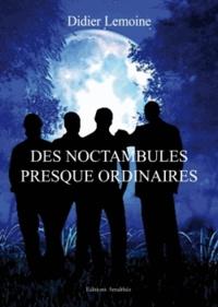 Didier Lemoine - Des noctambules presque ordinaires.
