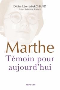Didier-Léon Marchand - Marthe Robin - Témoin pour aujourd'hui.