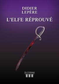 Didier Lepère - L'elfe réprouvé.