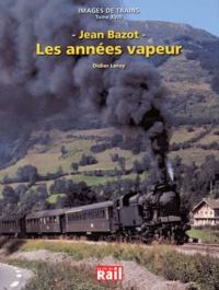 Didier Leroy - Jean Bazot, les années vapeur.