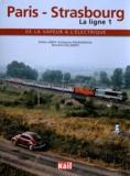 Didier Leroy et Guillaume Pourageaux - Paris-Strasbourg La ligne 1 - De la vapeur à l'électrique.