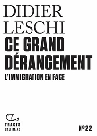 Didier Leschi - Ce grand dérangement - L'immigration en face.
