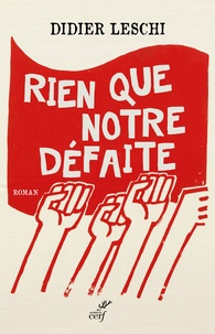 Didier Leschi - Rien que notre défaite.