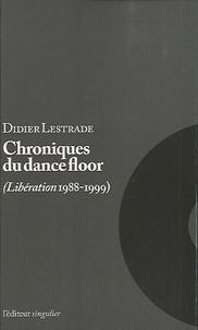 Didier Lestrade - Chroniques du dancefloor - Libération 1988-1999.