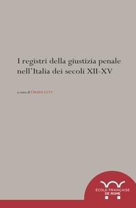 Didier Lett - I registri della giustizia penale nell'Italia dei secoli XII-XV.