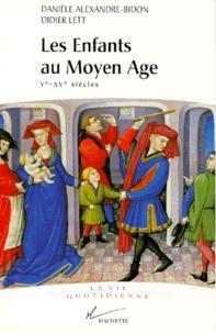 Didier Lett et Danièle Alexandre-Bidon - Les enfants au Moyen Age - Ve-XVe siècles.
