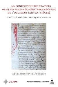 Didier Lett - Statuts, écritures et pratiques sociales - Volume 1, La confection des statuts dans les sociétés méditerranéennes de l'Occident (XIIe-XVe siècle).