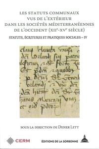 Didier Lett - Statuts, écritures et pratiques sociales - Volume 4, Les statuts communaux des sociétés méditerranéennes de l'Occident (XIIe-XVe siècle).