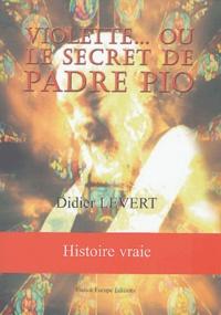 Didier Levert - Violette... ou le secret de Padre Pio.