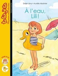 Aurélie Abolivier et Didier Lévy - À l'eau, Lili !.