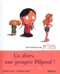 Didier Lévy et Thomas Baas - Ca alors, une poupée Pifpouf !.