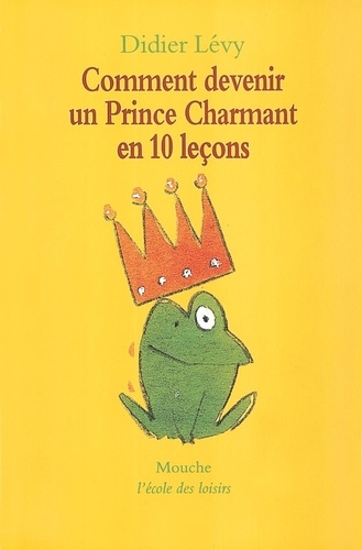 Didier Lévy - Comment devenir un prince charmant en 10 leçons ou Ma véritable histoire racontée par moi-même.