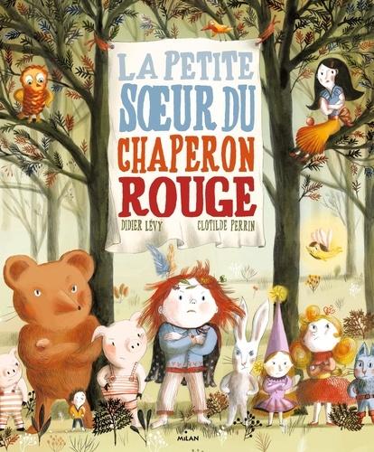 Didier Lévy et Clotilde Perrin - La petite soeur du Petit Chaperon rouge.