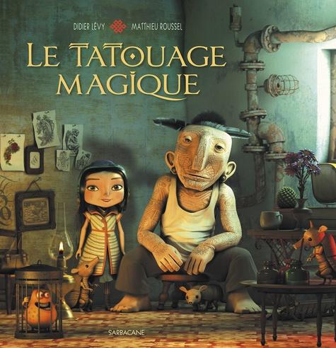 Didier Lévy et Matthieu Roussel - Le tatouage magique.