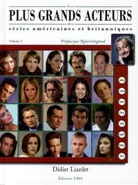 Didier Liardet - Les plus grands acteurs des séries américaines et britanniques - Volume 2.