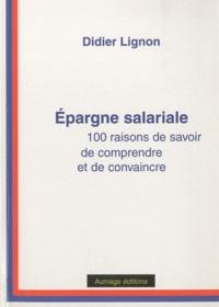 Didier Lignon - Epargne salariale : 100 raisons de savoir, de comprendre et de convaincre.