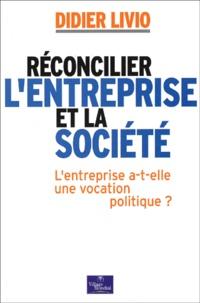 Réconcilier lentreprise et la société - Lentreprise a-t-elle une vocation politique ?.pdf
