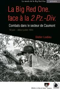 Didier Lodieu - La Big Red One face à la 2.Pz.-Div. - Combats dans le secteur de Caumont du 10 juin au début juillet 1944.