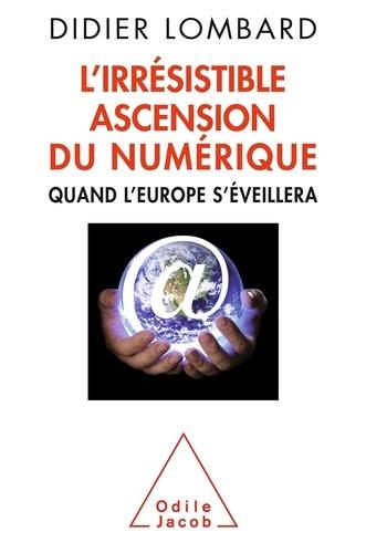 Didier Lombard - L'irrésistible ascension du numérique - Quand l'Europe s'éveillera.