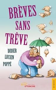 Didier Lucien Poppe - Brèves sans trêve.