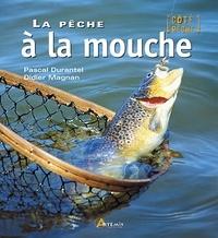 Didier Magnan et Pascal Durantel - La pêche à la mouche.