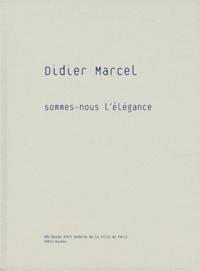 Didier Marcel et Jérôme Mauche - Didier Marcel - Sommes-nous l'élégance.