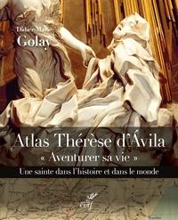 """Didier-Marie Golay - Atlas Thérèse d'Avila - """"Aventure sa vie"""", une sainte dans l'histoire et dans le monde."""