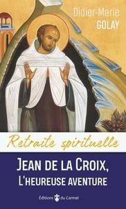 Didier-Marie Golay - Jean de la Croix - L'heureuse aventure.