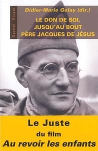 Le don de soi jusqu'au bout- Le père Jacques de Jésus - Didier-Marie Golay |