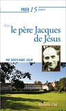 Didier-Marie Golay - Prier 15 jours avec le père Jacques de Jésus.