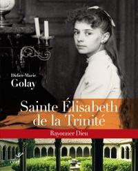 Sainte Elisabeth de la Trinité- Rayonner Dieu - Didier-Marie Golay |