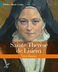 Didier-Marie Golay - Sainte Thérèse de Lisieux - Vivre d'amour.