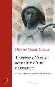 Didier-Marie Golay et Didier-Marie Golay - Thérèse d'Ávila : acutalité d'une naissance - « Il est temps de se mettre en marche ».