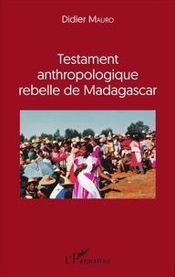 Didier Mauro - Testament anthropologique rebelle de Madagascar.