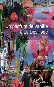 Didier Mauro - Un parfum de vanille à la désirade.