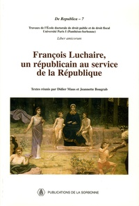 Didier Maus et Jeannette Bougrab - François Luchaire, un républicain au service de la République.