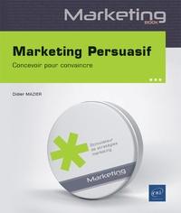 Didier Mazier - Marketing persuasif - Concevoir pour convaincre.
