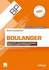 Didier Meyer et Hervé Meyer - Sujets d'entraînement BP boulanger - Epreuve E41 - Environnement économique, juridique et gestion de l'entreprise.