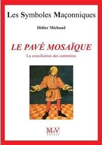 Didier Michaud - Le pavé mosaïque - La conciliation des contraires.