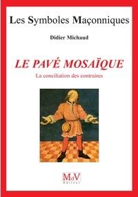 Didier Michaud - Le pavé mosaïque - La conciliation des contraires, Tome 2.