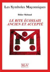 Didier Michaud - Le Rite Ecossais Ancien et Accepté.
