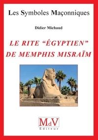 """Didier Michaud - Le rite """"égyptien"""" de Memphis Misraïm."""