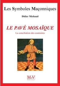 Didier Michaud - N.2 Le pavé mosaïque - La conciliation des contraires.