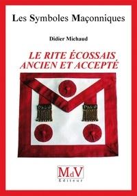 Didier Michaud - N.38 Le rite écossais ancien et accepté.